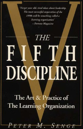 The Fifth Discipline: Art and Practice of the Learning Organization by Peter M. Senge