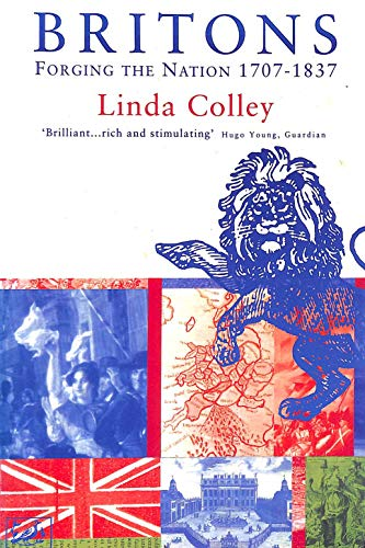 BRITONS. FORGING THE NATION 1707-1837 By Linda Colley