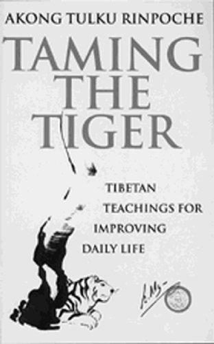 Taming The Tiger: Tibetan Teaching For Improving Daily Life by Akong Tulku Rinpoche