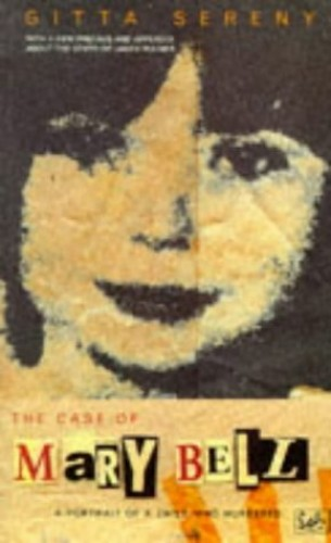 The Case Of Mary Bell: A Portrait of a Child Who Murdered By Gitta Sereny
