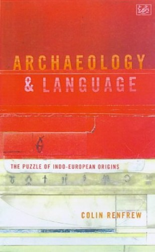 Archaeology & Language: The Puzzle of Indo-European Origins (Pimlico) By Lord Colin Renfrew
