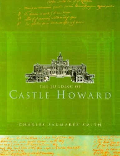 The Building Of Castle Howard By Charles Saumarez Smith