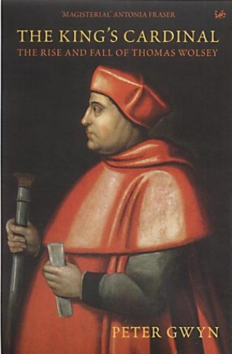 The King's Cardinal By Peter J. Gwyn