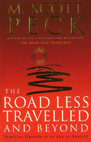 The Road Less Travelled and Beyond: Spiritual Growth in an Age of Uncertainty by M. Scott Peck