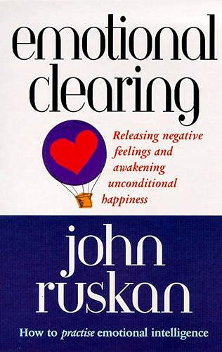 Emotional Clearing: Releasing Negative Feelings and Awakening Unconditional Happiness by John Ruskan