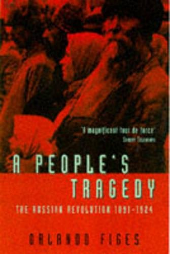 A People's Tragedy: The Russian Revolution 1891-1924 by Orlando Figes