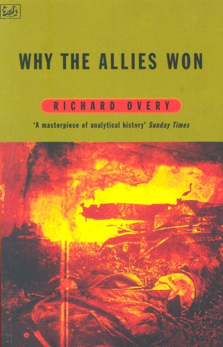 Why the Allies Won: Explaining Victory in World War II by R. J. Overy