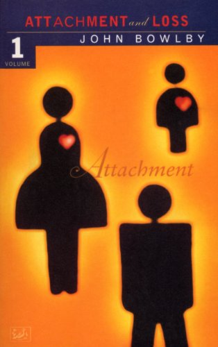 Attachment: Volume One of the Attachment and Loss Trilogy: Attachment Vol 1 (Attachment & Loss) By John Bowlby