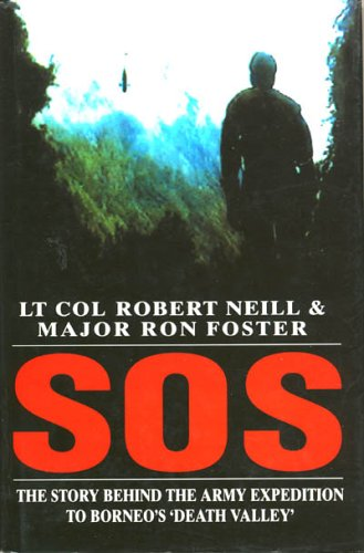 S.O.S.: The Truth Behind the Army Expedition to Borneo's Death Valley By Robert Neill