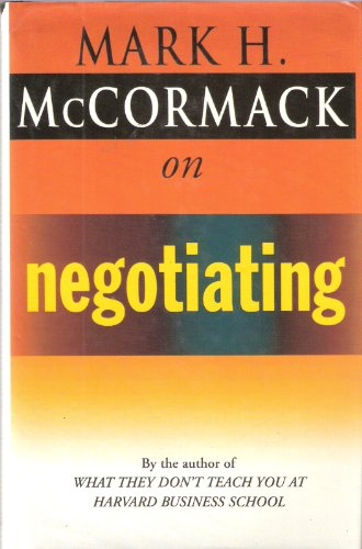 McCormack on Negotiating By Mark H. McCormack
