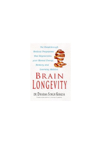 Brain Longevity: The Breakthrough Medical Programme That Regenerates Your Mental Energy, Memory and Learning Abilities by Dharma Singh Khalsa, M.D.