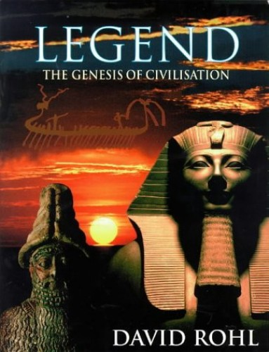 Legend: The Genesis of Civilisation by David M. Rohl