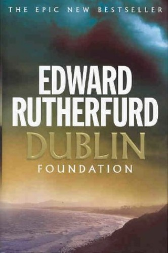 Dublin: Foundation by Edward Rutherfurd
