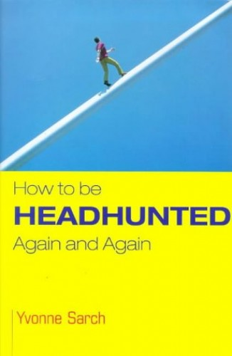 How to be Headhunted Again and Again By Yvonne Sarch