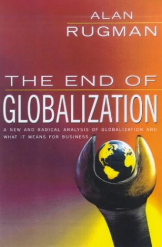 The End Of Globalization By Alan M. Rugman