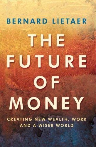 The Future Of Money by Bernard Lietaer