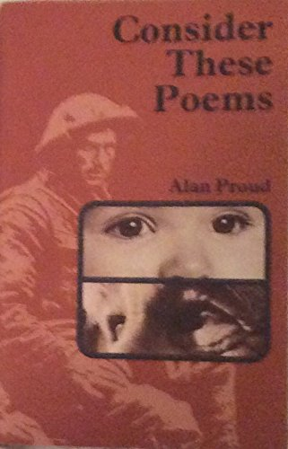 Consider These Poems By Alan Proud