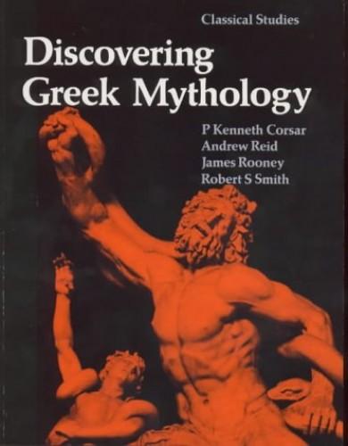 Discovering Greek Mythology By P.Kenneth Corsar