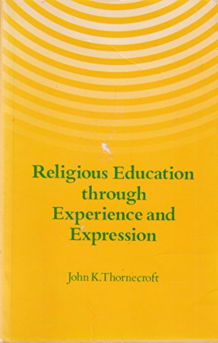 Religious Education Through Experience and Expression By J. Thornecroft