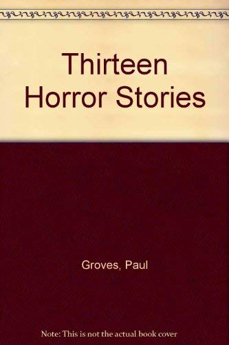 Thirteen Horror Stories By Paul Groves