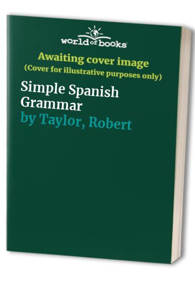 A Simple Spanish Grammar By R. J. Taylor