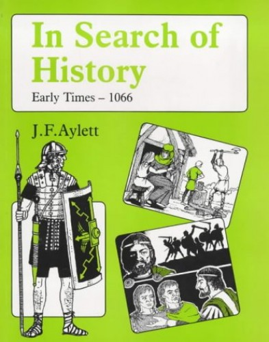In Search of History: Early Times - 1066 By John Aylett