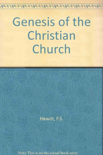 Genesis of the Christian Church By F.S. Hewitt