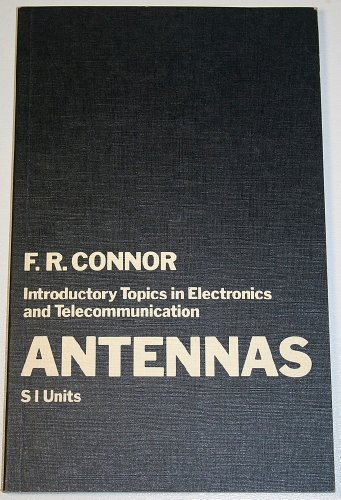 Introductory Topics in Electronics and Telecommunications: v. 4: Antennas by Frank Robert Connor