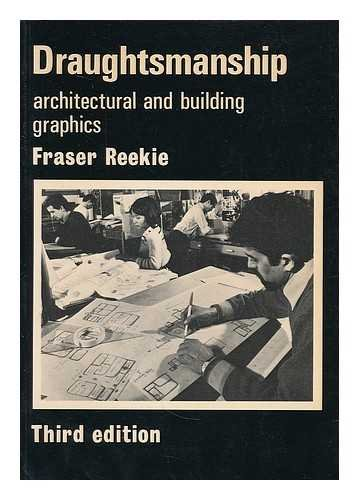 Draughtsmanship: Drawing Techniques for Graphic Communication in Architecture and Building By Ronald Fraser Reekie