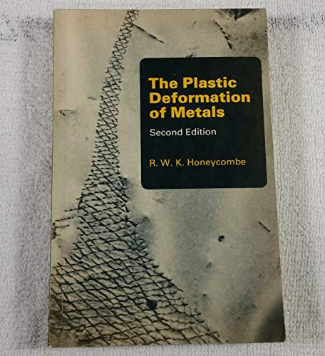 The Plastic Deformation of Metals By R.W.K. Honeycombe