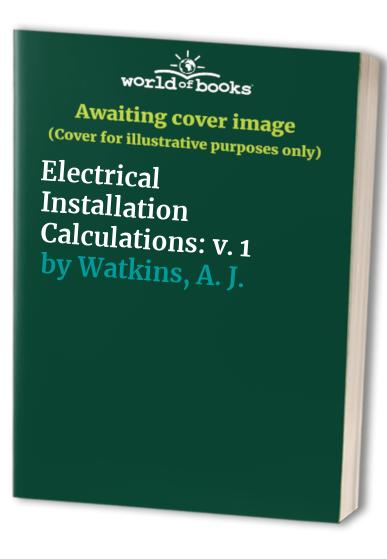 quality design d340e dd77d Image is loading Electrical-Installation-Calculations-v-1-by-Watkins-A-J-