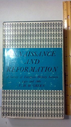 Renaissance and Reformation By V. H. H. Green