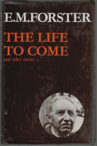 """""""The Life to Come and Other Stories By E. M. Forster"""