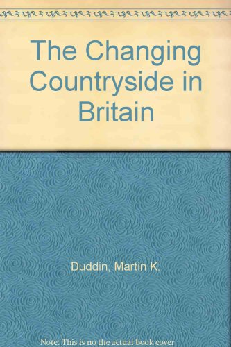 The Changing Countryside in Britain By Martin K. Duddin