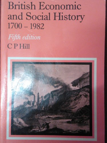 British Economic and Social History, 1700-1982 By C.P. Hill