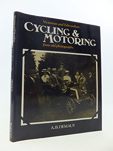 Victorian and Edwardian Cycling and Motoring from Old Photographs By A. B. Demaus