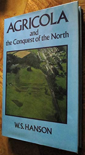 Agricola and the Conquest of the North By W. S. Hanson