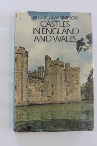 Castles in England and Wales By W. Douglas Simpson