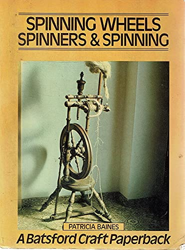 Spinning Wheels, Spinners and Spinning By Patricia Baines