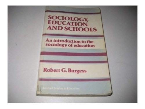 Sociology, Education and Schools By Robert G. Burgess