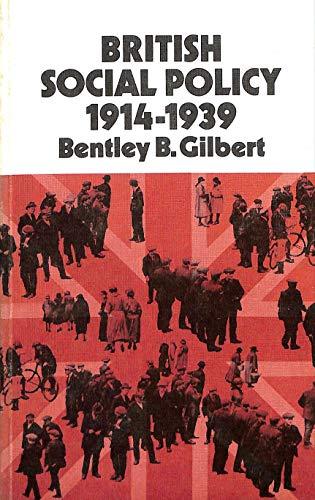 British Social Policy, 1914-39 By Bentley B. Gilbert