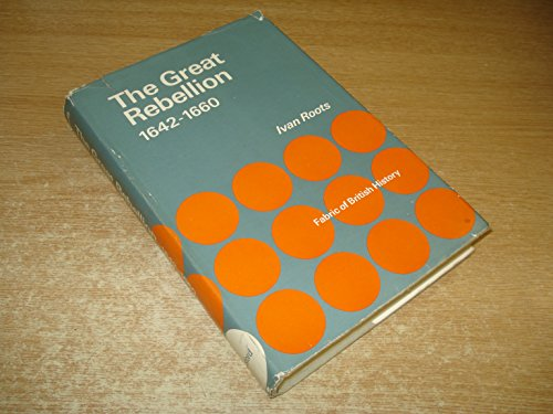 Great Rebellion, 1642-60 By Ivan Roots
