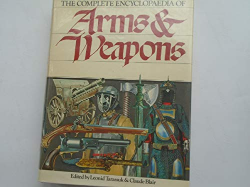 Complete Encyclopaedia of Arms and Weapons By Leonid Tarassuk
