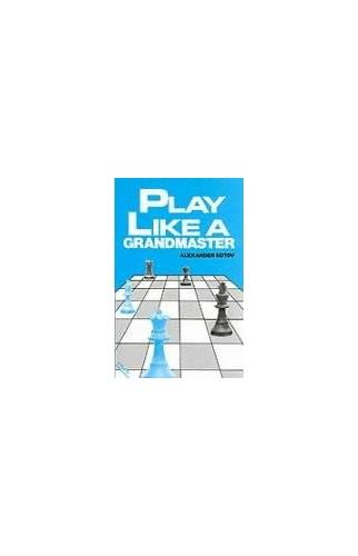 PLAY LIKE A GRANDMASTER By A. A. Kotov