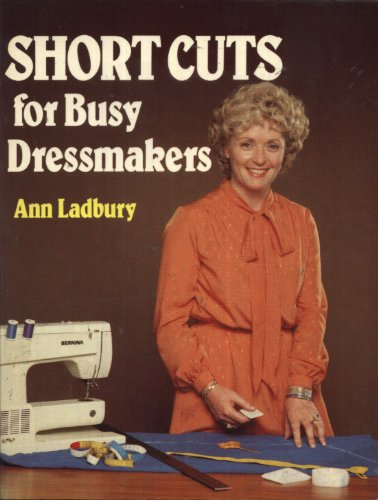 Short Cuts for Busy Dressmakers By Ann Ladbury