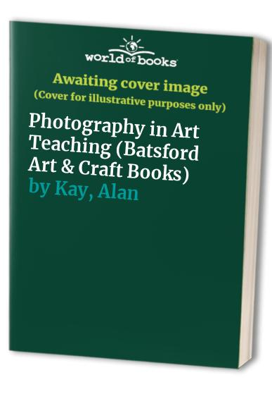 Photography in Art Teaching by Alan Kay