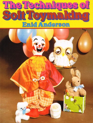 The Techniques of Soft Toymaking By Enid Anderson