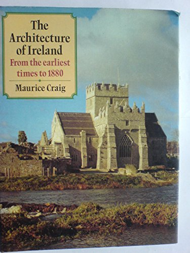 The Architecture of Ireland By Maurice James Craig