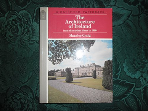 The Architecture of Ireland: From the Earliest Times to 1800 By Maurice James Craig
