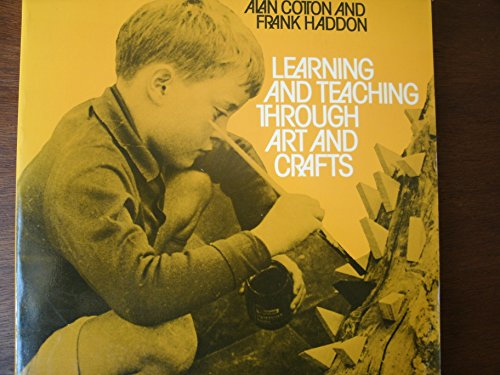 Learning and Teaching Through Art and Craft By Alan Cotton
